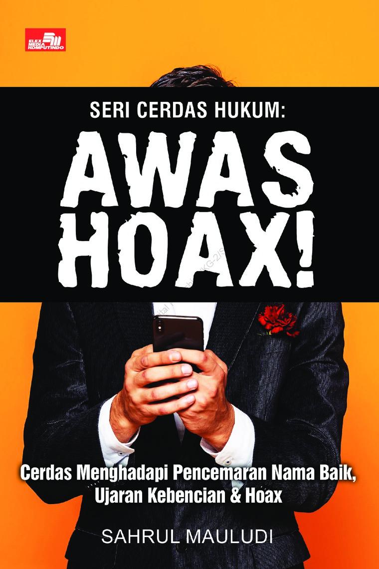 Buku Digital Seri Cerdas Hukum: Awas Hoax! Cerdas Menghadapi Pencemaran Nama Baik, Ujaran Kebencian & Hoax oleh Sahrul Mauludi