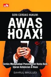 Cover Seri Cerdas Hukum: Awas Hoax! Cerdas Menghadapi Pencemaran Nama Baik, Ujaran Kebencian & Hoax oleh Sahrul Mauludi