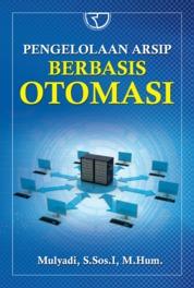Cover Pengelolaan Arsip Berbasis Otomasi oleh Mulyadi