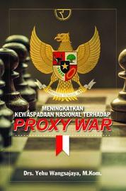 Cover Meningkatkan Kewaspadaan Nasional Terhadap Proxi War oleh Yehu Wangsajaya