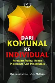 Cover Dari Komunal Ke Individual Perubahan Budaya Hukum Masyarakat Adat Mingkabau oleh Yusnita Eva