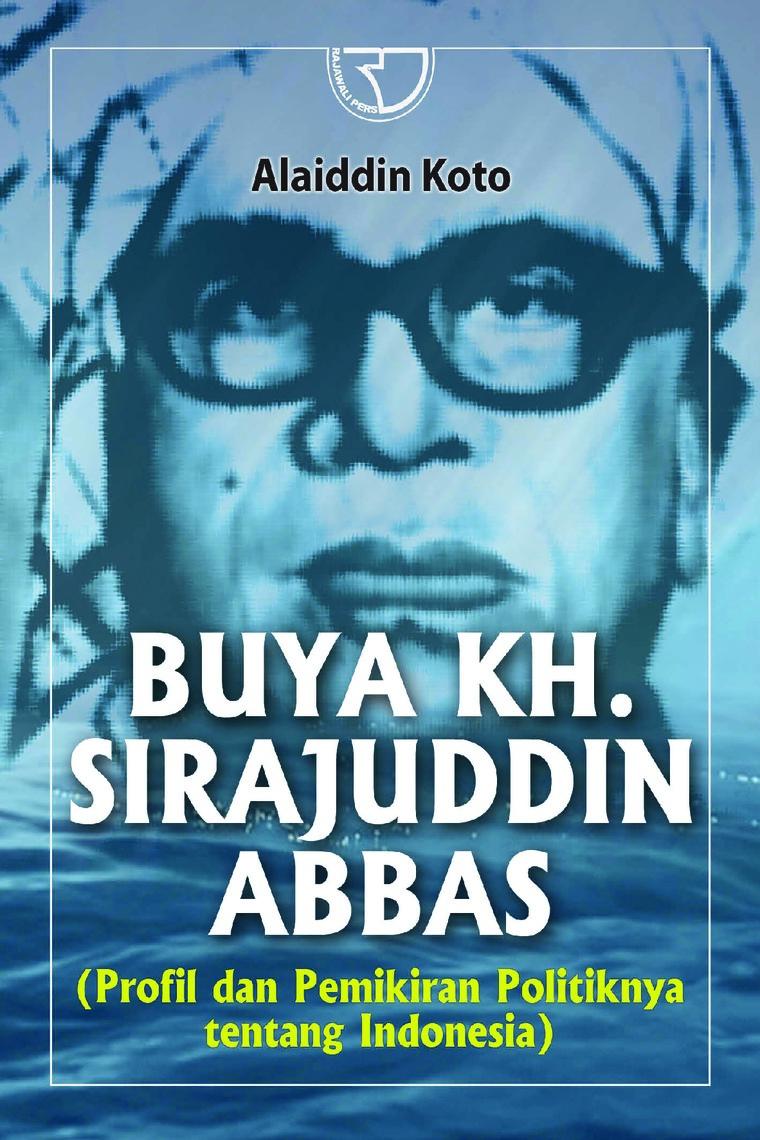 Buku Digital Buya KH Surajuddin Abbas (Frofil Dan Pemikiran Politiknya Tentang Indonesia) oleh Alaidin Koto