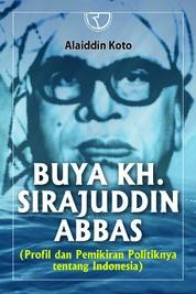 Cover Buya KH Surajuddin Abbas (Frofil Dan Pemikiran Politiknya Tentang Indonesia) oleh Alaidin Koto