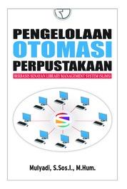 Cover Pengelolaan Otomasi Perpustakaan Berbasis Senayan Library Management System (SLIMS) oleh Mulyadi