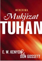 Menerima Mukjizat Tuhan by EW. Kenyon dan Don Gossett Cover