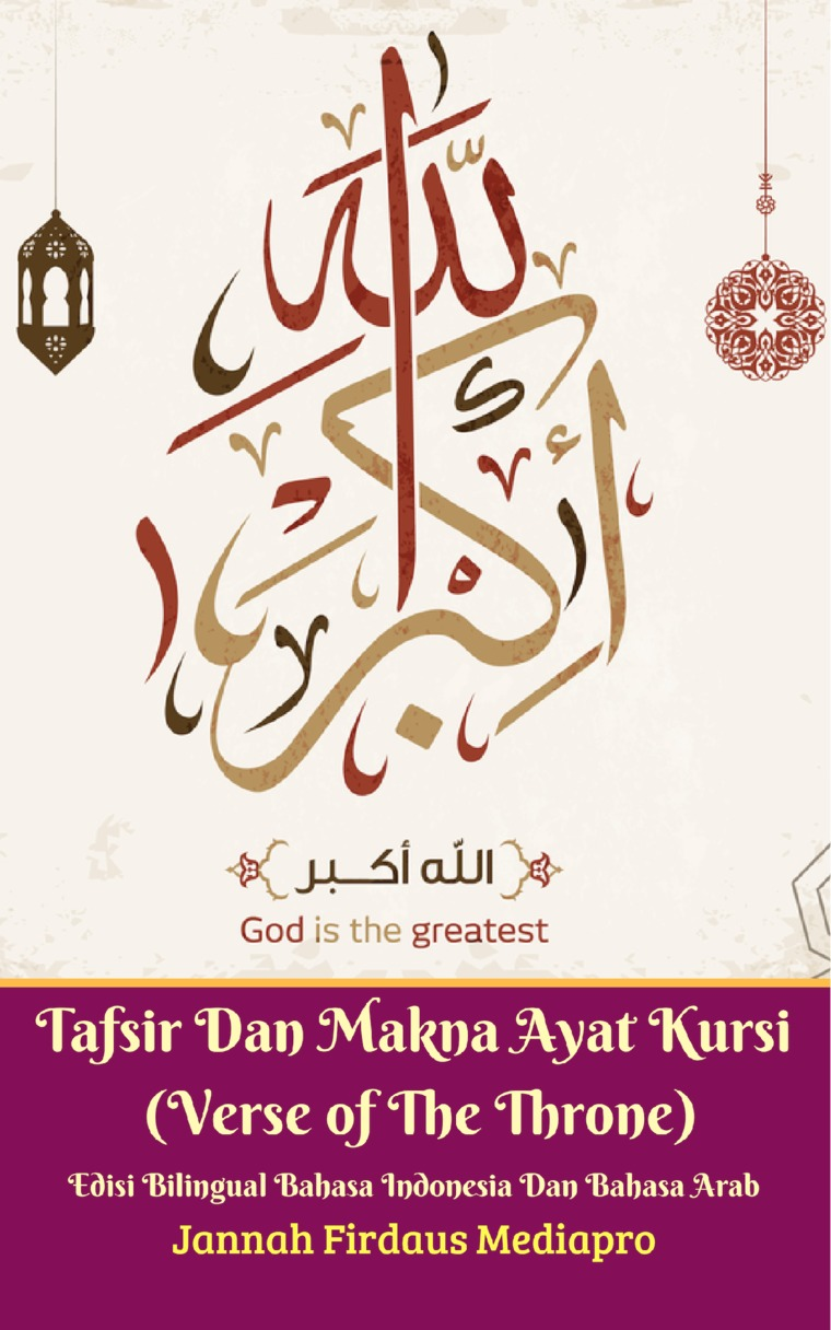 Buku Digital Tafsir Dan Makna Ayat Kursi (Verse of The Throne) Edisi Bilingual Bahasa Indonesia & Bahasa Arab oleh Jannah Firdaus Mediapro