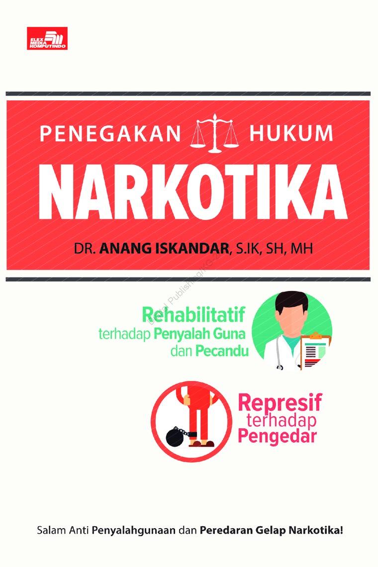 PENEGAKAN HUKUM NARKOTIKA (Rehabilitatif terhadap Penyalah Guna dan Pecandu, Represif terhadap Pengedar) by Dr. Anang Iskandar, S.IK, SH, MH Digital Book