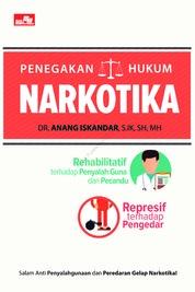 Cover PENEGAKAN HUKUM NARKOTIKA (Rehabilitatif terhadap Penyalah Guna dan Pecandu, Represif terhadap Pengedar) oleh Dr. Anang Iskandar, S.IK, SH, MH