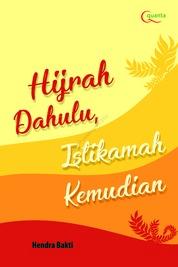 Hijrah Dahulu, Istikamah Kemudian by Hendra Bakti Cover