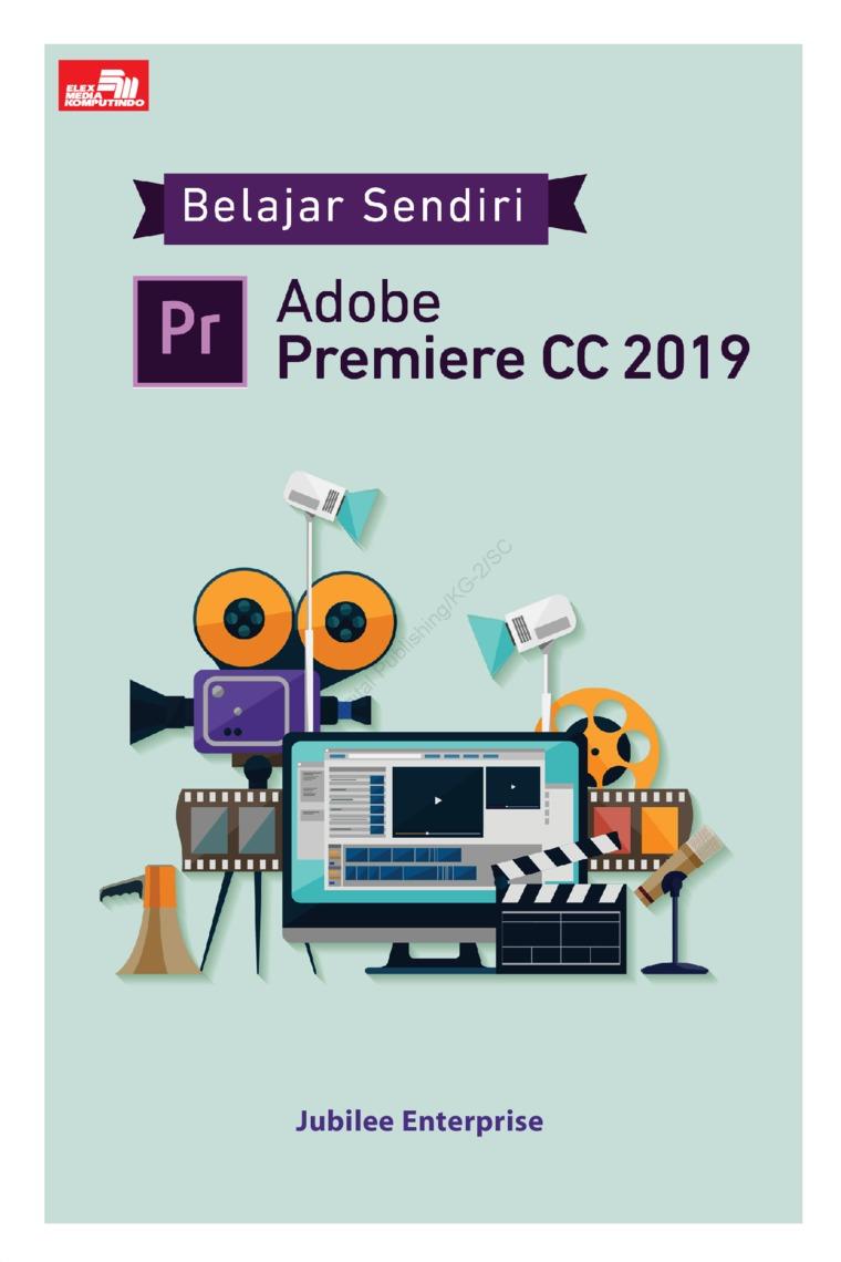Belajar Sendiri Adobe Premiere CC 2019 by Jubilee Enterprise Digital Book