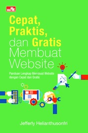 Cepat, Praktis, dan Gratis Membuat Website by Jefferly Helianthusonfri Cover