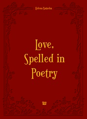 Love, Spelled In Poetry by Helena Natasha Cover