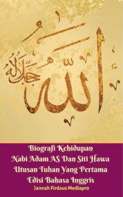 Cover Biografi Kehidupan Nabi Adam AS Dan Siti Hawa Utusan Tuhan Yang Pertama Edisi Bahasa Inggris oleh Jannah Firdaus Mediapro