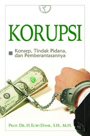 Korupsi: Konsep, Tindak Pidana Dan Pemberantasannya by Elwi Danil Cover