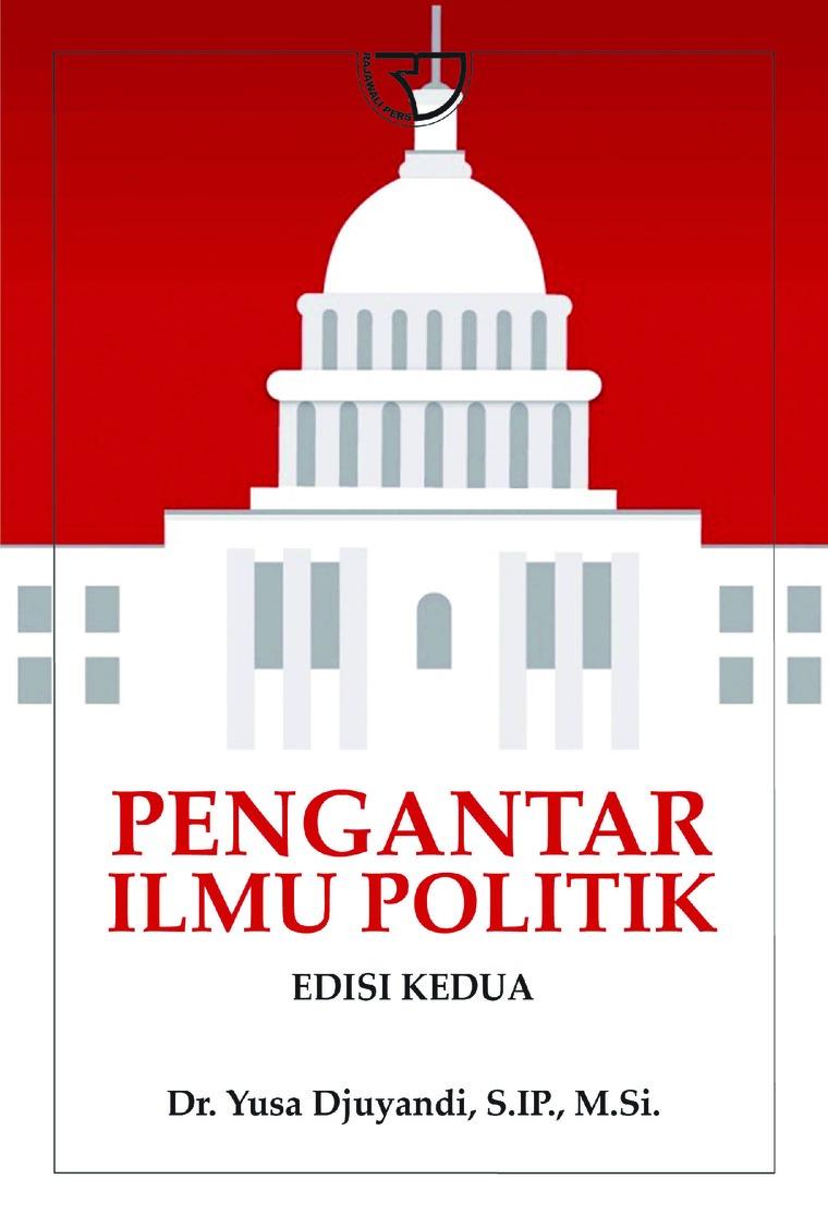 Pengantar Ilmu Politik: Suatu Dasar Bagi Pemula by Yusa Djuyandi, S.IP., M.Si. Digital Book