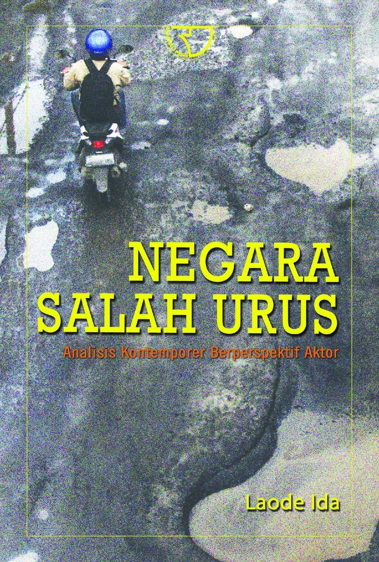 Negara Salah Urus (Analisis Kontemporer Berprespekltif Aktor) by Dr. Laode Ida Digital Book