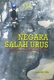 Cover Negara Salah Urus (Analisis Kontemporer Berprespekltif Aktor) oleh Dr. Laode Ida