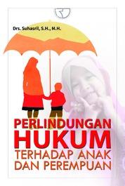 Cover Perlindungan Hukum Terhadap Anak dan Perempuan oleh Drs. Suhasril SH., MH.