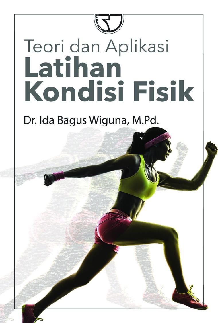 Buku Digital Teori dan Aplikasi Latihan Kondisi Fisik oleh Dr. Ida Bagus Wiguna,M.Pd