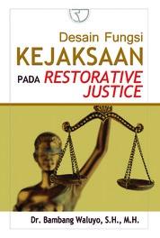 Desain Fungsi Kejaksaan Pada Restorative Justice by Dr. Bambang Waluyo SH MH Cover