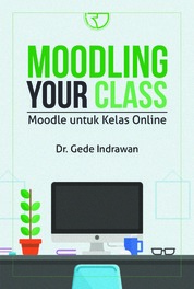 Moodling Your Class Moodle untuk Kelas Online by Dr. Gede Indrawan Cover