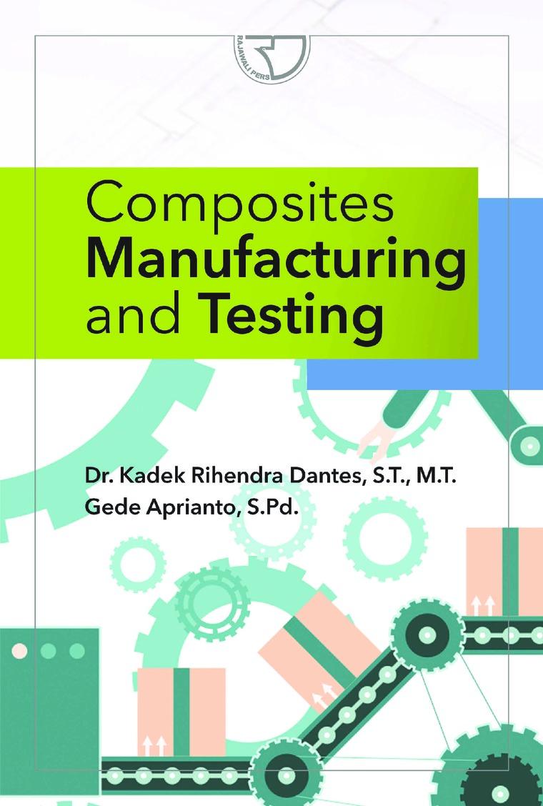 Buku Digital Composites Manufacturing and Testing oleh Dr. Kadek Rihendra Dantes, S.T., M.T.
