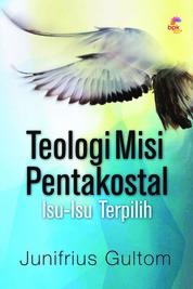 Teologi Misi Pentakostal by Junifrius Gultom Cover