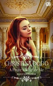 Cover Historical Romance: Kekasih Sang Perompak (A Pirate's Wife for Me) oleh Christina Dodd