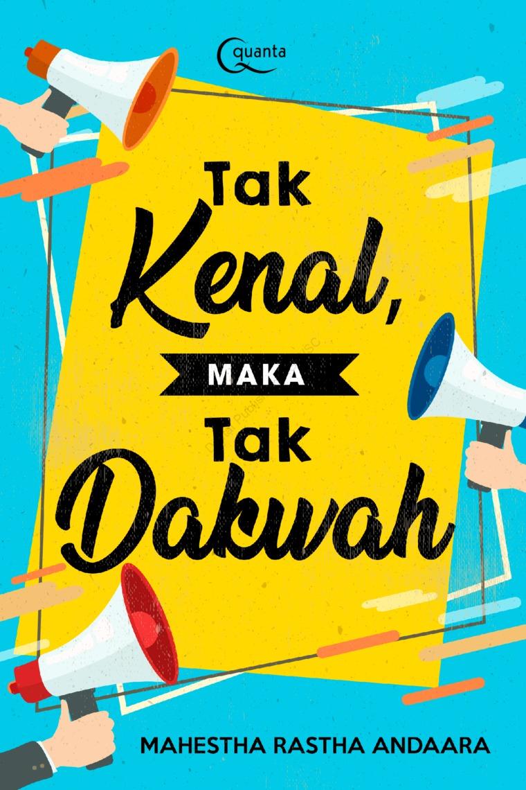 Tak Kenal, Maka Tak Dakwah by Mahestha Rastha Andaara Digital Book