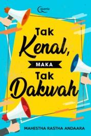 Cover Tak Kenal, Maka Tak Dakwah oleh Mahestha Rastha Andaara