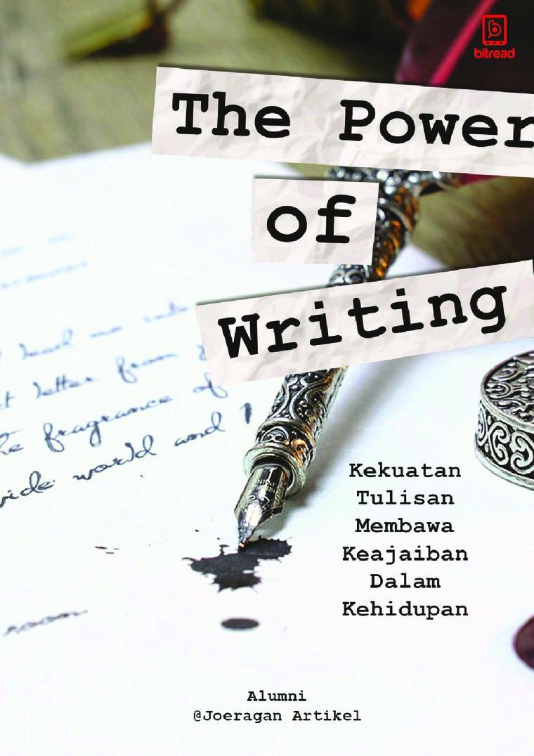The Power of Writing, Kekuatan Tulisan Membawa Keajaiban Dalam Kehidupan by Alumni @Joeragan Artikel Digital Book