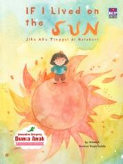 Cover Kumpulan Dongeng Dunia Anak : Jika Aku Tinggal di Matahari oleh Arleen A.
