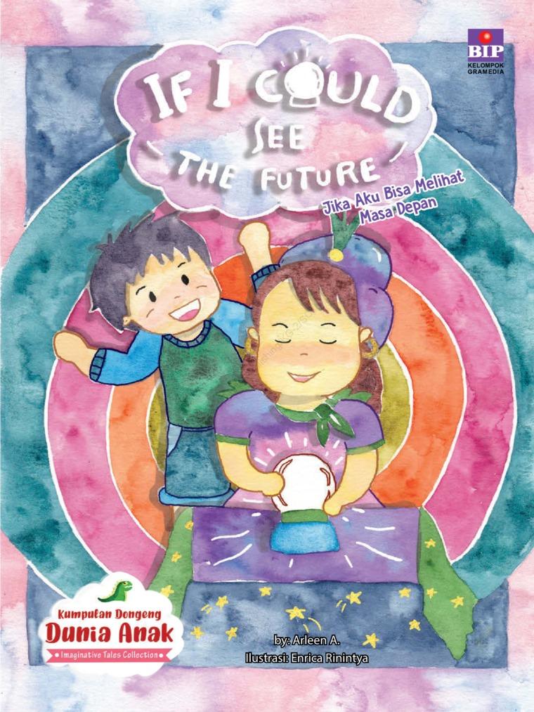 Buku Digital Kumpulan Dongeng Dunia Anak : Jika Aku Bisa Melihat Masa Depan oleh Arleen A.