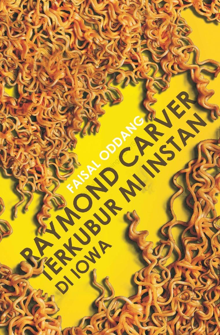 Buku Digital Raymond Carver Terkubur Mi Instan di Iowa oleh Faisal Oddang