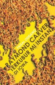 Cover Raymond Carver Terkubur Mi Instan di Iowa oleh Faisal Oddang
