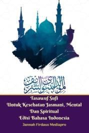 Cover Tasawuf Sufi Untuk Kesehatan Jasmani, Mental Dan Spiritual Edisi Bahasa Indonesia oleh Jannah Firdaus Mediapro