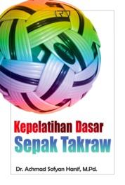 Cover Kepelatihan Dasar Sepak Takraw oleh Achmad Sofyan Hanif