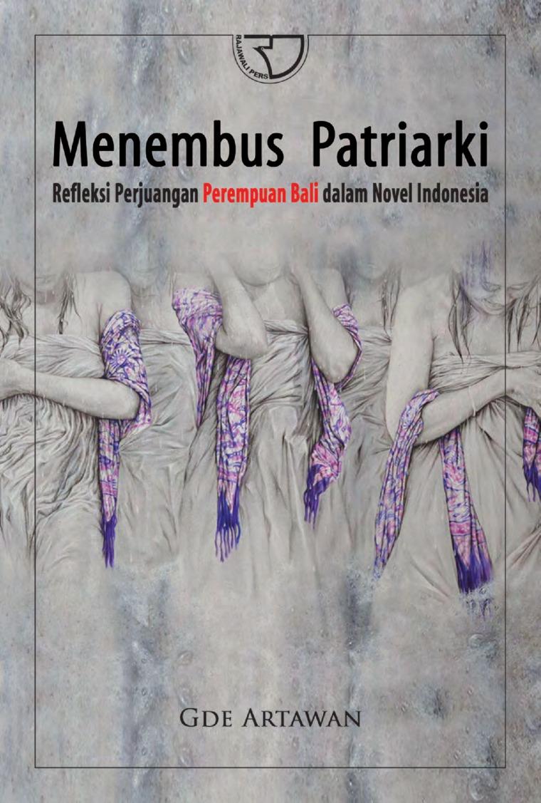 Buku Digital Menembus Patriarki: Refleksi Perjuangan Perempuan Bali dalam Novel Indonesia oleh Dr. Gde Artawan, M.Pd.