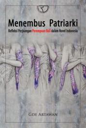 Cover Menembus Patriarki: Refleksi Perjuangan Perempuan Bali dalam Novel Indonesia oleh Dr. Gde Artawan, M.Pd.