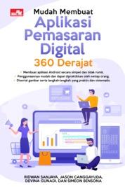 Mudah Membuat Aplikasi Pemasaran Digital 360 Derajat by Ridwan Sanjaya, Jason Canggayuda, Devina Gunadi, dan Simeon Bensona Cover