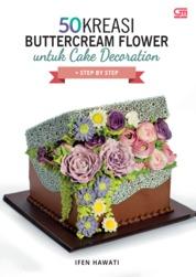 Cover 50 Kreasi Buttercream Flower untuk Cake Decoration oleh Ifen Hawati