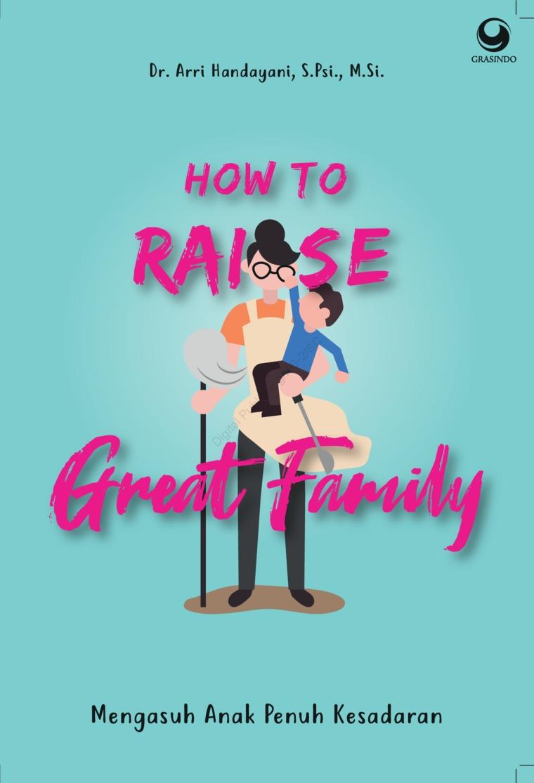Buku Digital How to Raise Great Family : Mengasuh Anak Penuh Kesadaran oleh Dr. Arri Handayani