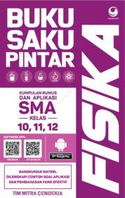Buku Saku Pintar Fisika : Kumpulan Rumus dan Aplikasi SMA / MA Kelas 10 , 11, 12 by Tim Mitra Cendekia Cover