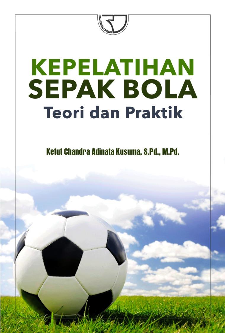 Buku Digital Kepelatihan Sepak Bola: Teori dan Praktik oleh Ketut Chandra Adinata Kusuma, S.Pd., M.Pd.