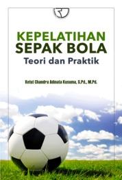 Cover Kepelatihan Sepak Bola: Teori dan Praktik oleh Ketut Chandra Adinata Kusuma, S.Pd., M.Pd.