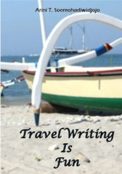 Travel Writing Is Fun by Arini T. Soemohadiwidjojo Cover