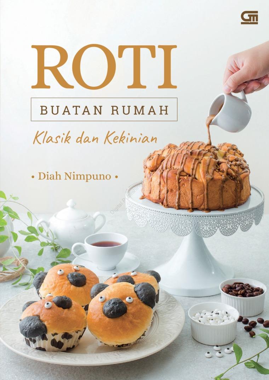Roti Buatan Rumah Klasik & Kekinian by Diah Nimpuno Digital Book
