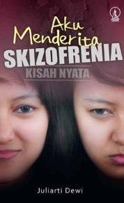 Cover Aku Menderita Skizofrenia oleh Juliarti Dewi