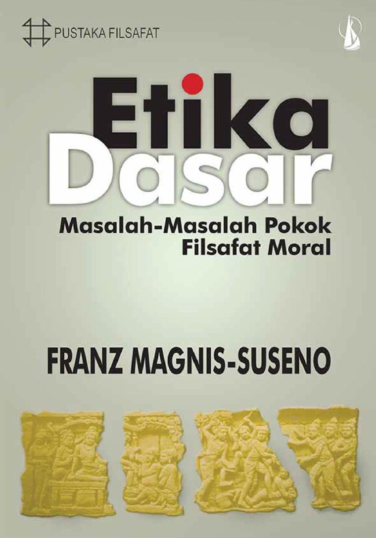 Etika Dasar: Masalah-Masalah Pokok Filsafat Moral by Franz Magnis-Suseno, S.J. Digital Book