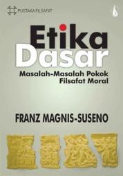 Etika Dasar: Masalah-Masalah Pokok Filsafat Moral by Franz Magnis-Suseno, S.J. Cover